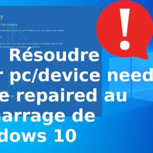 Résoudre Your pc device needs to be repaired  / ordinateur doit être répare démarrage Windows 10