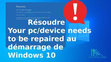 Résoudre Your pc device needs to be repaired  / ordinateur doit être répare démarrage Windows 10