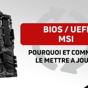 Carte mère MSI : comment mettre à jour son BIOS / UEFI ?