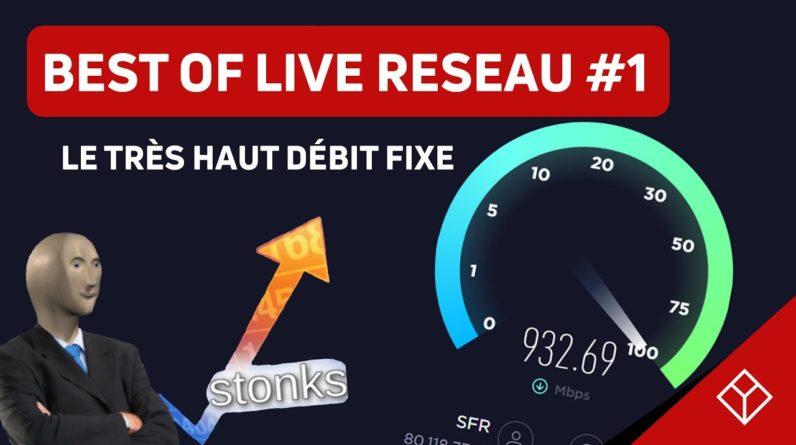 Le très haut débit fixe en France : best of live réseau #1 !