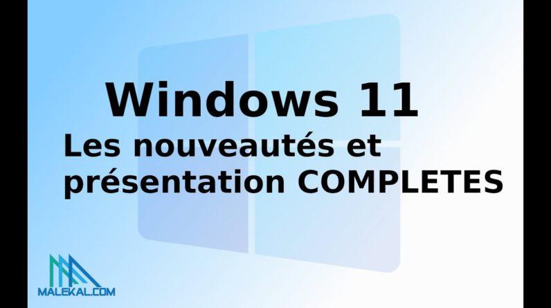 Windows 11 : Les nouveautés et présentation COMPLETES