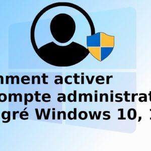 Activer le compte administrateur intégré Windows 10, Windows 11