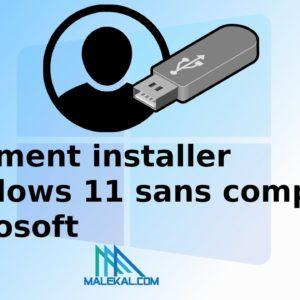 Comment installer Windows 11, 10 sans compte Microsoft