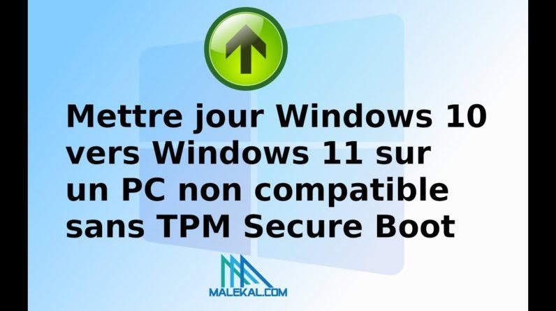 Mettre jour Windows 10 vers Windows 11 sur un PC non compatible sans TPM, Secure Boot